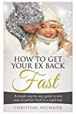 img - for How to Get Your Ex Back Fast!: The Ultimate Step-By-Step Guide to Revive Your Relationship and Make Them Fall Back in Love with You Again! book / textbook / text book