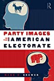 Party Images in the American Electorate, Mark D. Brewer, 0415962765