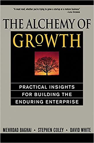 The Alchemy of Growth Practical Insights for Building the Enduring Enterprise