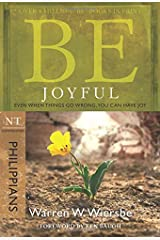 Be Joyful (Philippians): Even When Things Go Wrong, You Can Have Joy (The BE Series Commentary) Paperback