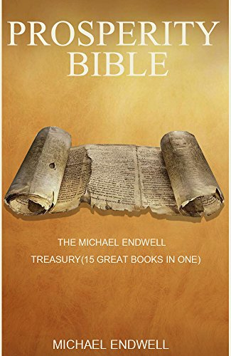 PROSPERITY BIBLE: HOW TO LIVE A LIFE OF ABUNDANCE:THE MICHAEL ENDWELL TREASURY: THE MONEY PLAN:SET FOR LIFE:TOTAL MONEY MAKE OVER:FINANCIAL ABUNDANCE: SECRET TO HAVING ALL YOU WANT: SUCCESS SECRETS
