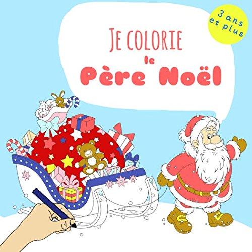 Je colorie le Pre Nol: livre de coloriage 3 ans et plus (French Edition)