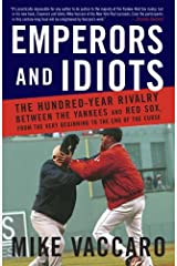 Emperors and Idiots: The Hundred Year Rivalry Between the Yankees and Red Sox, From the Very Beginnin g to the End of the Curse Kindle Edition