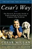 Cesar's Way: The Natural Everyday Guide to Understanding and Correcting Common Dog Problems, 1st Edition