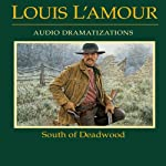 South of Deadwood (Dramatized) | Louis L'Amour