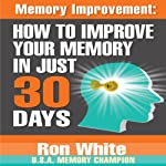Memory Improvement: How to Improve Your Memory in Just 30 Days | Ron White