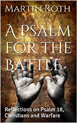 A Psalm for the Battle: Reflections on Psalm 18, Christians and Warfare