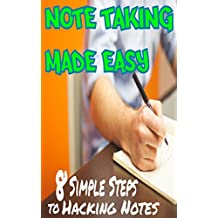 Better Note Taking Made Easy (Revised and Expanded Edition): 8 Simple Steps on How to Take Notes (Notes and More Book 1)