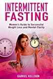 Intermittent Fasting: Women's Guide to Successful Weight Loss and Mental Clarity
