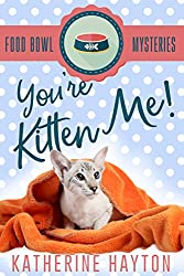 You're Kitten Me! (Food Bowl Mysteries Book 3)