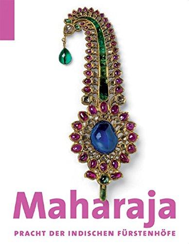 Maharaja: Pracht der indischen Fürstenhöfe - Katalog-Buch zur Ausstellung in München, 12.02.2010-24.05.2010, Kunsthalle de Hypo-Kulturstiftung
