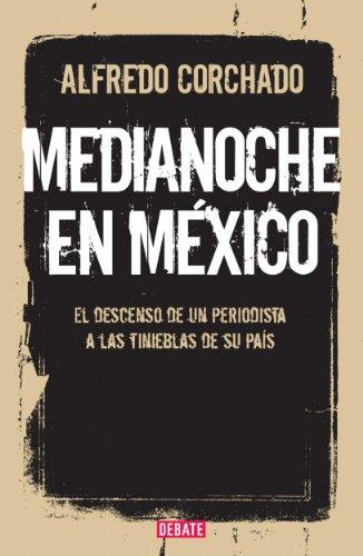 Descargar Libro Medianoche En México: El Descenso De Un Periodista A Las Tinieblas De Un País En Guerra Alfredo Corchado