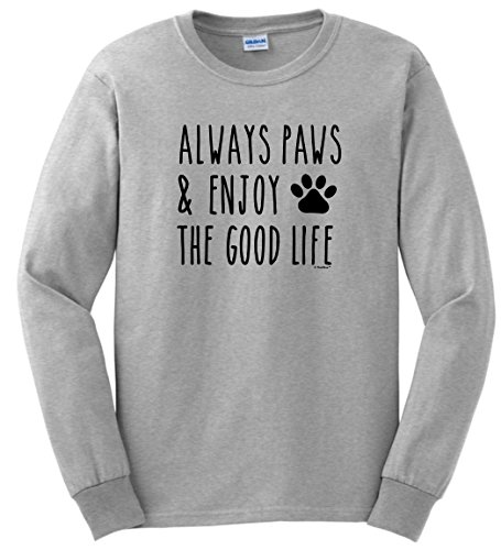 Dog Lover Gifts for Women Dog Lover Mug Funny Gift Idea Always Paws and Enjoy The Good Life Long Sleeve T-Shirt Large Ash