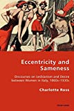 Eccentricity and Sameness: Discourses on Lesbianism and Desire between Women in Italy, 1860s–1930s