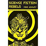 Science Fiction Rebels: The Story of the Science-Fiction Magazines from 1981 to 1990 (Liverpool Science Fiction Texts and Stu