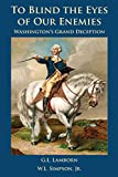 img - for To Blind the Eyes of Our Enemies: Washington's Grand Deception book / textbook / text book