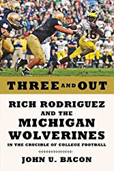 (Three and Out: Rich Rodriguez and the Michigan Wolverines in the Crucible of College Football) By Bacon, John U. (Author) Hardcover on (10 , 2011)