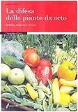 Image de La difesa delle piante da orto. Sintomi, diagnosi e terapie