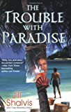 The Trouble with Paradise, Jill Shalvis, 0425217191