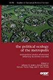 The Political Ecology of the Metropolis : Metropolitan Sources of Electoral Behaviour in Eleven Countries, , 1907301445