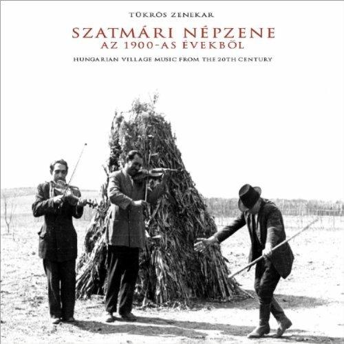 Szatm?ri N?pzene: AZ 1900-AS ??vekb?l (Hungarian Village Music from the 20th Century) by T?kr?s Zenekar