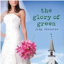 The Glory of Green: Gone to Green, Book 3 Audiobook by Judy Christie Narrated by Tara Ochs