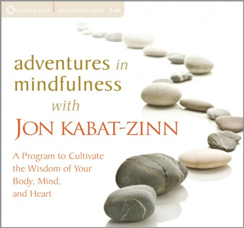 Adventures in Mindfulness: A Program to Cultivate the Wisdom of Your Body, Mind, and Heart pdf