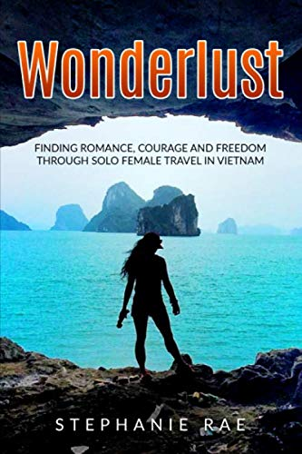 Wonderlust: Finding Romance, Courage and Freedom Through Solo Female Travel in Vietnam