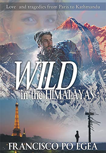 WILD in the HIMALAYAS: Love and tragedies from Paris to Kathmandu. (Travel) by [Po Egea, Francisco]