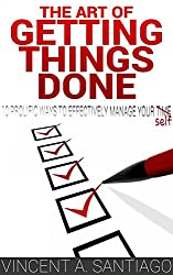 The Art of Getting Things Done: 10 Prolific Ways to Effectively Manage Your Time (The Ultimate Transformational Guide Book 3) (English Edition)