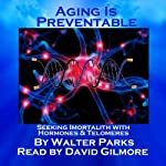 Aging is Preventable | Walter Parks