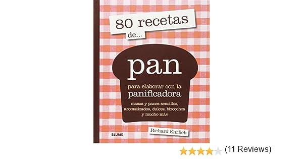 80 recetas de... pan: para elaborar con la panificadora de Richard Ehrlich 9 oct 2014 Tapa blanda: Amazon.es: Libros