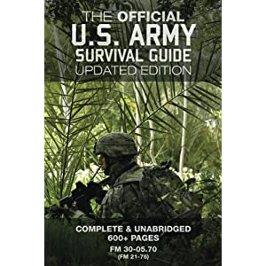 The Official US Army Survival Guide - Updated Edition (FM 3-05.70 / FM 21-76): Complete & Unabridged, 600+ Pages (Carlile Military Library)