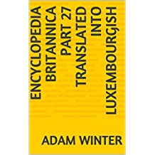 Encyclopedia Britannica Part 27 translated into Luxembourgish (Luxembourgish Edition)