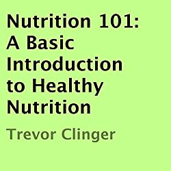 Nutrition 101: A Basic Introduction to Healthy Nutrition