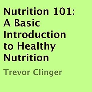 Nutrition 101: A Basic Introduction to Healthy Nutrition Audiobook