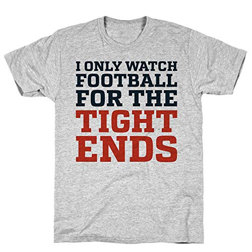 LookHUMAN I Only Watch Football for The Tight Ends Large Athletic Gray Men's Cotton Tee