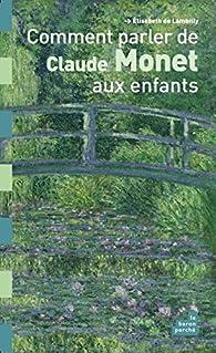 Comment parler de Claude Monet aux enfants par Élisabeth de Lambilly