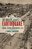 The Great Kanto Earthquake and the Chimera of National Reconstruction in Japan (Contemporary Asia in the World), J. Charles Schencking, 0231162189