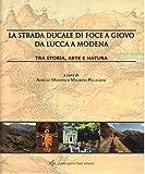 La strada ducale di Foce a Giovo da Lucca a Modena