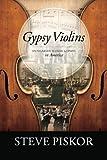 Gypsy Violins Hungarian Slovak Gypsies in America (Volume 1)