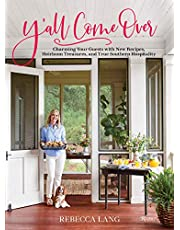 Y'all Come Over: Charming Your Guests with New Recipes, Heirloom Treasures, and True Southern Hos pitality