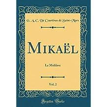 Mikaël, Vol. 2: Le Moldave (Classic Reprint)