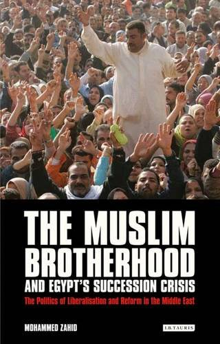The Muslim Brotherhood and Egypt's Succession Crisis: The Politics of Liberalisation and Reform in the Middle East (Libr