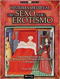 Historia Medieval Del Sexo Y Del Erotismo Historia Incógnita: Amazon.es: Martos, Ana: Libros