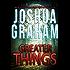 GREATER THINGS: A Novella