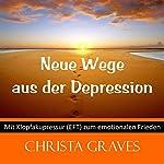 Neue Wege aus der Depression (Mit Klopfakupressur zum emotionalen Frieden) | Christa Graves