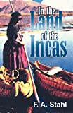 In the Land of the Incas, F. A. Stahl, 1572584548