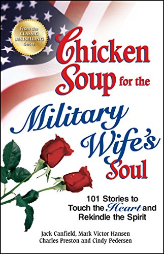 Chicken Soup for the Military Wife's Soul: 101 Stories to Touch the Heart and Rekindle the Spirit (Chicken Soup for the Soul)