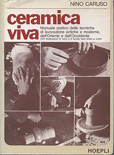 Ceramica Viva Nino Caruso.Ceramica Viva Nino Caruso 9788820310967 Amazon Com Books